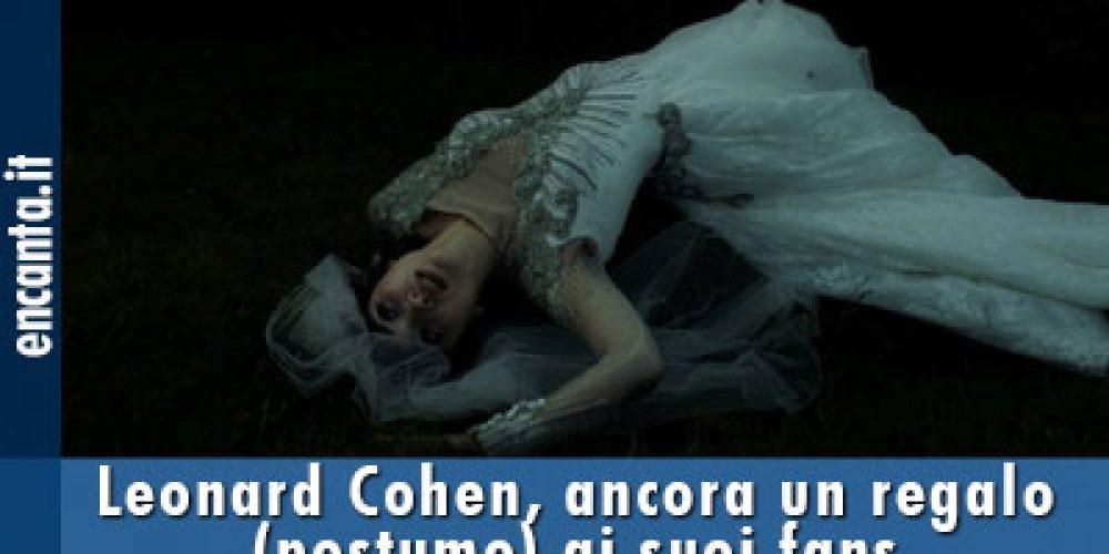 Leonard Cohen, ancora un regalo (postumo) ai suoi fans
