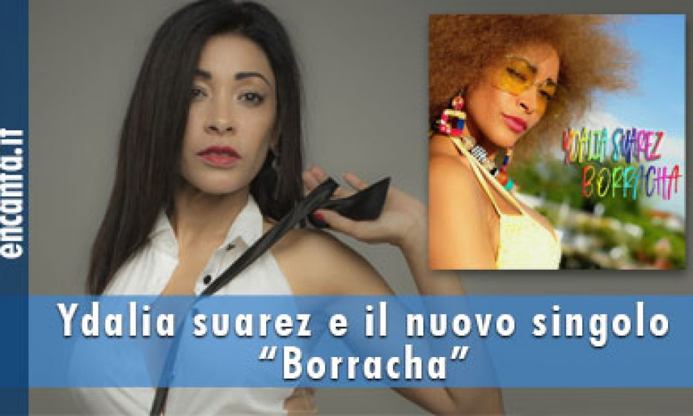 """Ydalia suarez e il nuovo singolo """"Borracha"""""""
