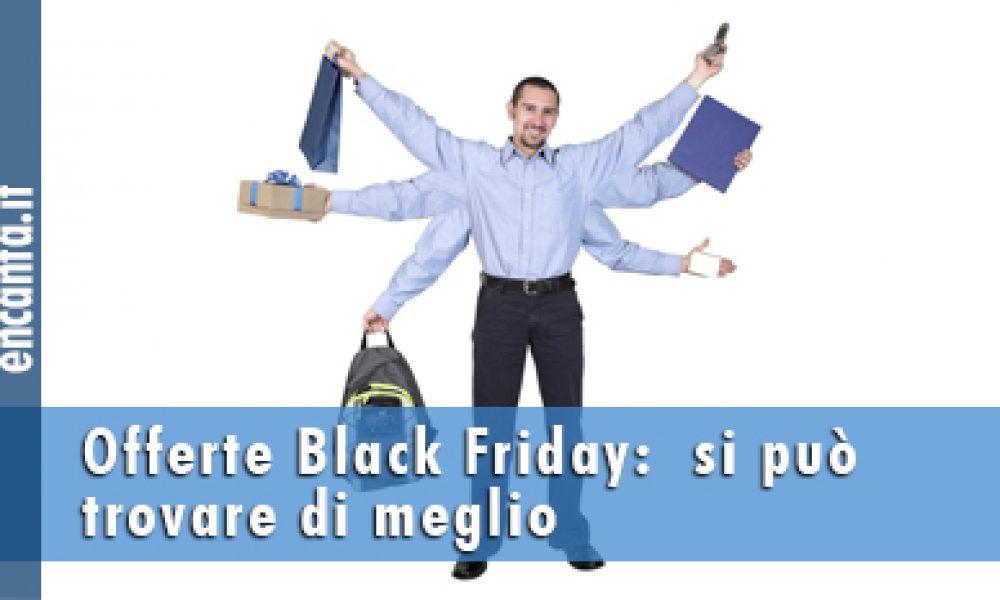 Offerte Black Friday:  si può trovare di meglio