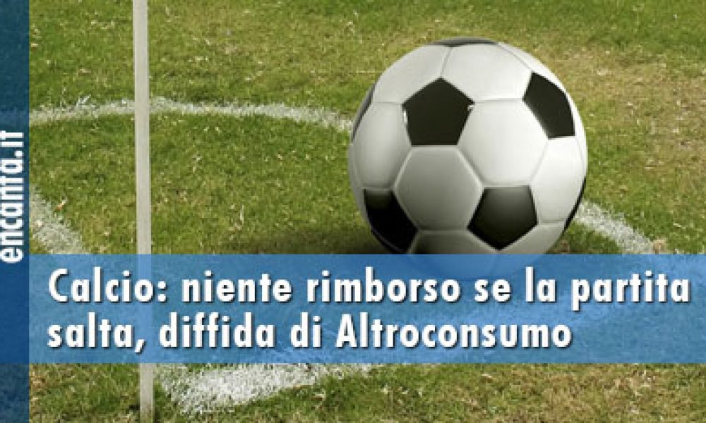 Calcio: niente rimborso se la partita salta, diffida di Altroconsumo