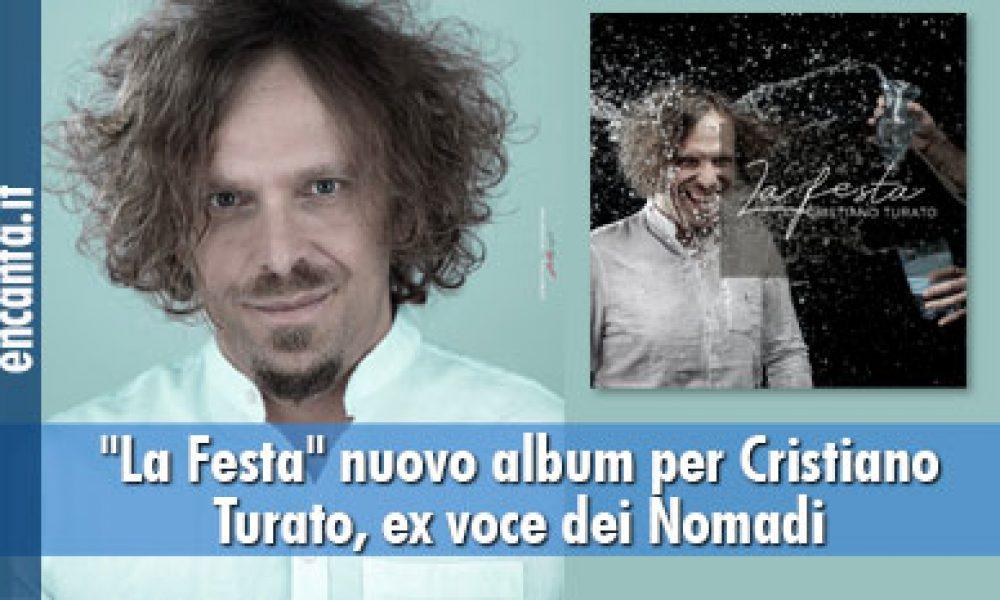"""""""La Festa"""" nuovo album per Cristiano Turato, ex voce dei Nomadi"""