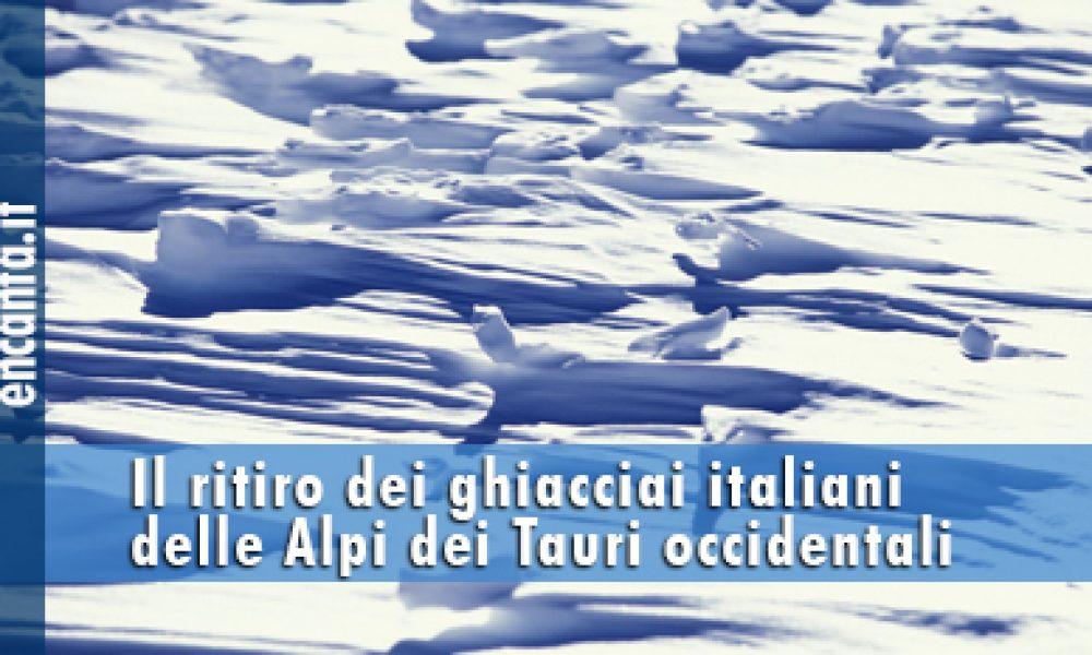Il ritiro dei ghiacciai italiani delle Alpi dei Tauri occidentali