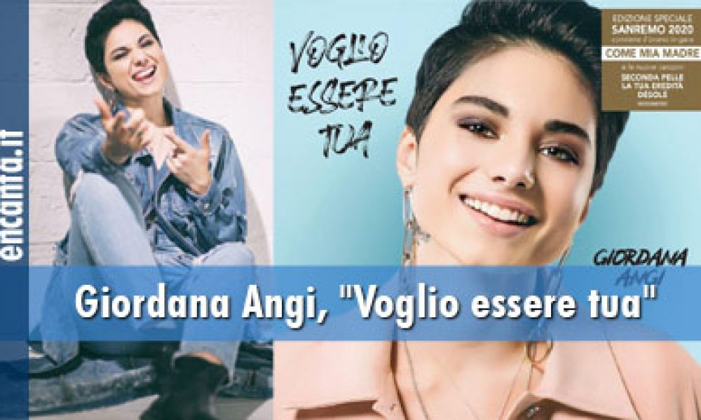"Giordana Angi, ""Voglio essere tua"""