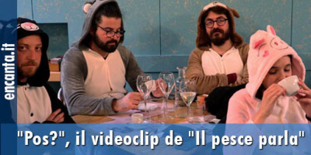 """""""Pos?"""", il videoclip de """"Il pesce parla"""""""