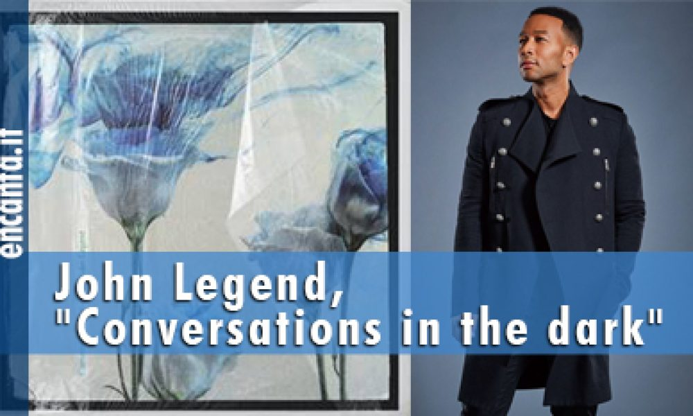 "John Legend, ""Conversations in the dark"""
