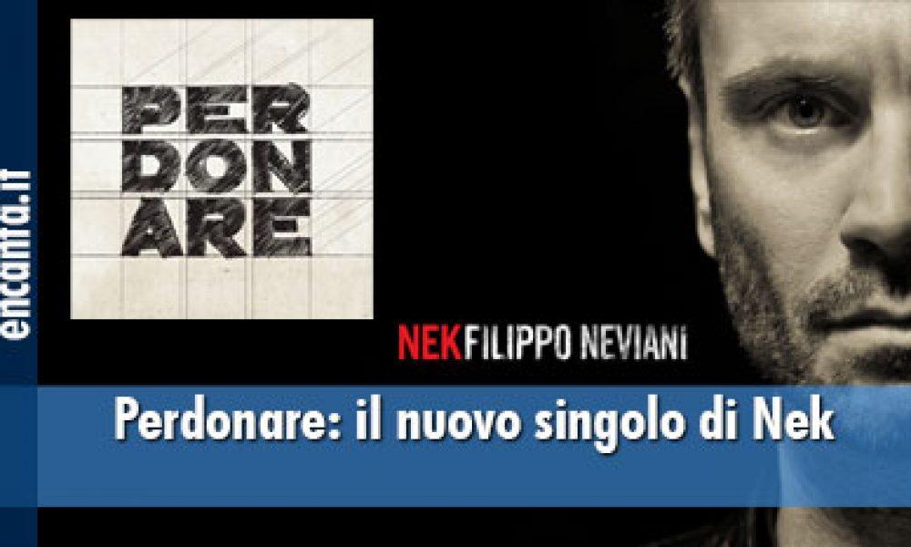 Perdonare: il nuovo singolo di Nek