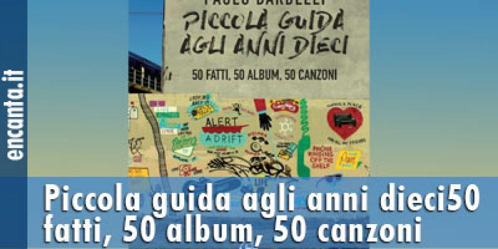 Piccola guida agli anni dieci50 fatti, 50 album, 50 canzoni