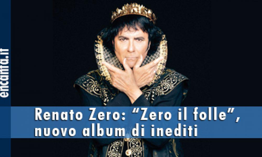 """Renato Zero: """"Zero il folle"""", nuovo album di inediti"""