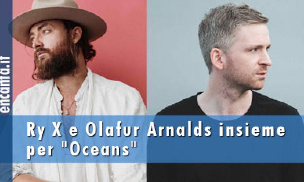 """Ry X e Olafur Arnalds insieme per """"Oceans"""""""