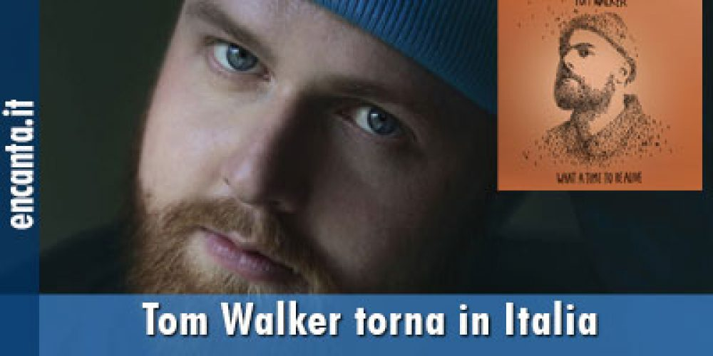 Tom Walker torna in Italia