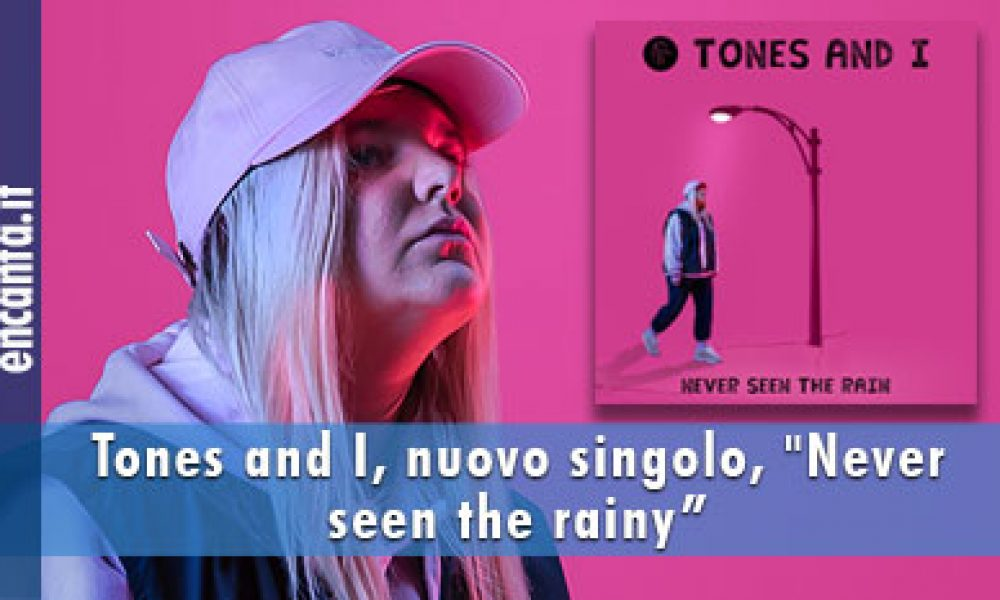 "Tones and I, nuovo singolo, ""Never seen the rainy"""