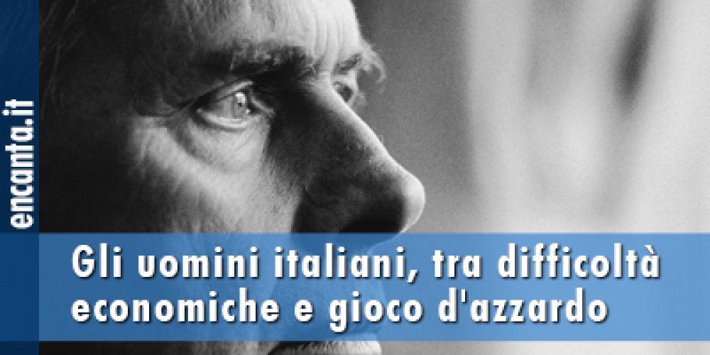 Gli uomini italiani, tra difficoltà economiche e gioco d'azzardo