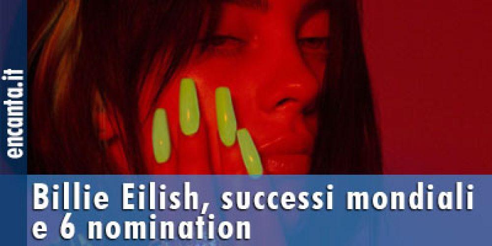 Billie Eilish, successi mondiali e 6 nomination