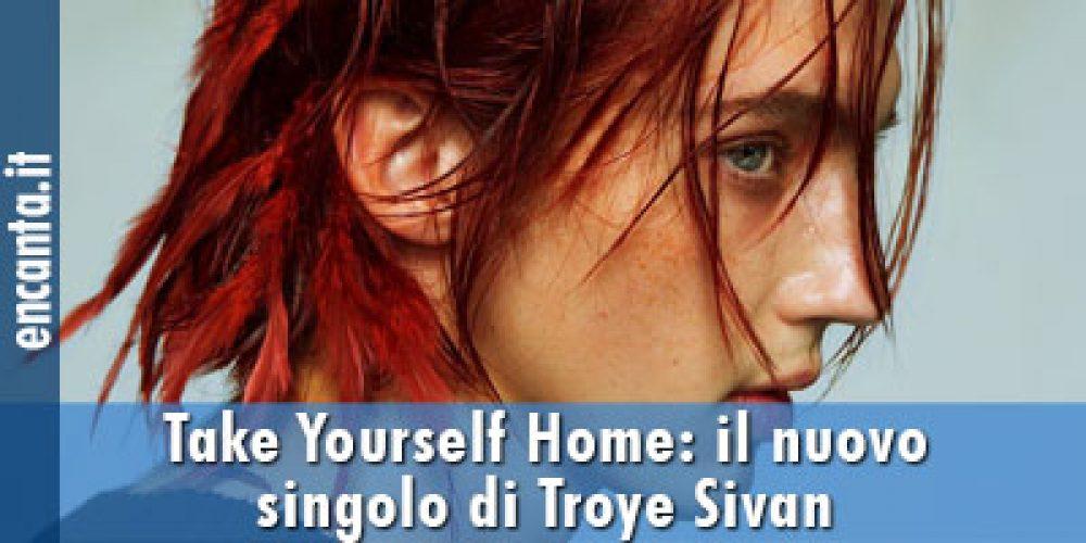 Take Yourself Home: il nuovo singolo di Troye Sivan
