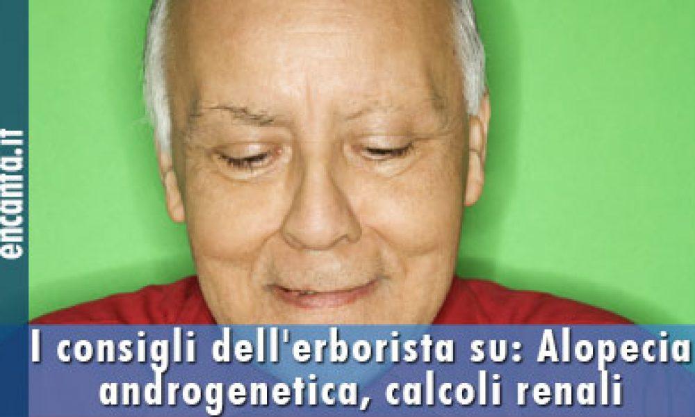 I consigli dell'erborista su: Alopecia androgenetica, verruche, calcoli renali