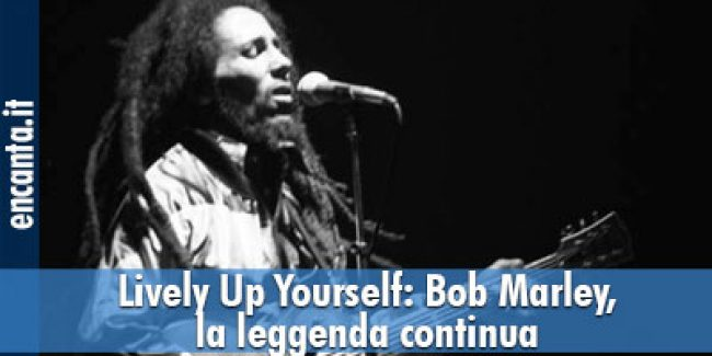Lively Up Yourself: Bob Marley, la leggenda continua