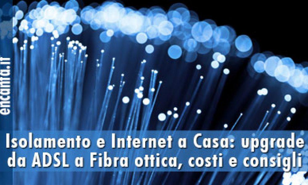 Isolamento e Internet a Casa: upgrade da ADSL a Fibra ottica, costi e consigli
