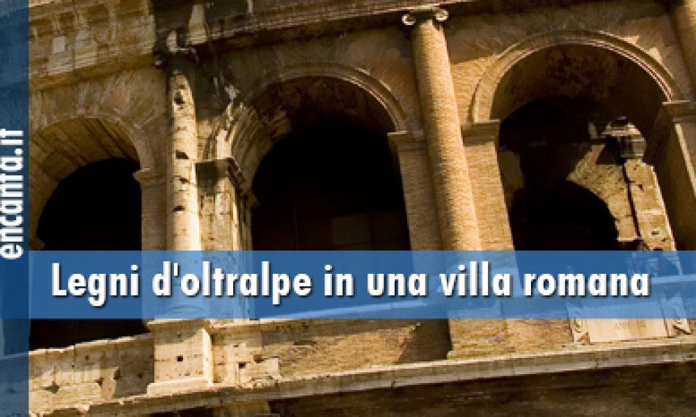 Legni d'oltralpe in una villa romana