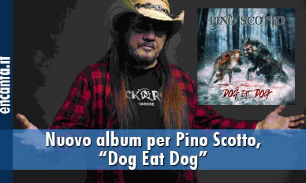 """Nuovo album per Pino Scotto, """"Dog Eat Dog"""""""