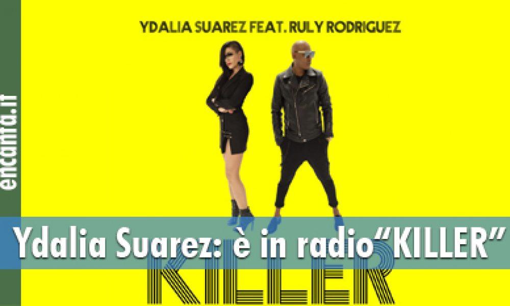 """Ydalia Suarez: è in radio""""KILLER"""""""