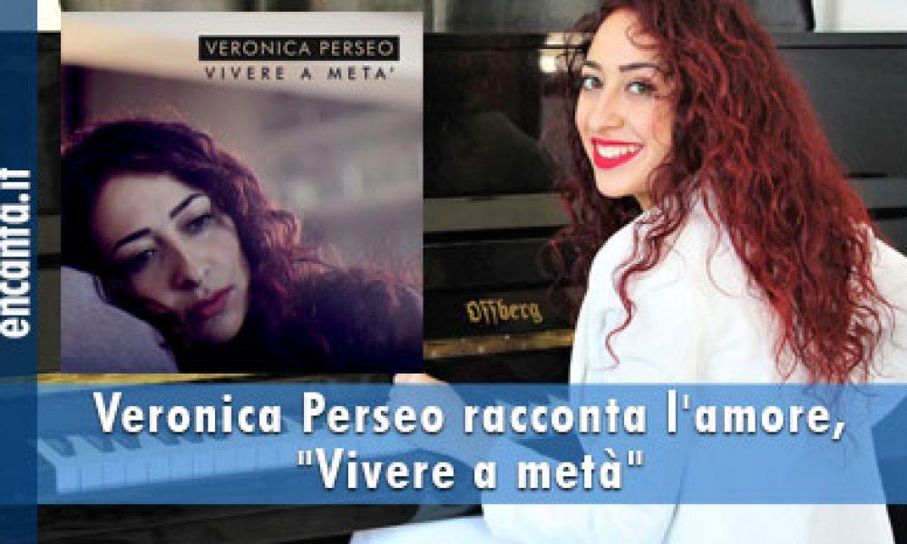 """Veronica Perseo racconta l'amore, """"Vivere a metà"""""""