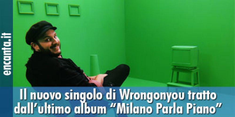 """Il nuovo singolo di Wrongonyou tratto dall'ultimo album """"Milano Parla Piano"""""""