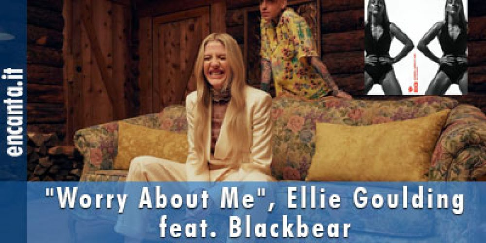 """Worry About Me"", Ellie Goulding feat. Blackbear"