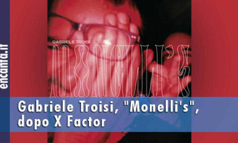 """Gabriele Troisi, """"Monelli's"""", dopo X Factor"""