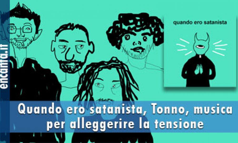 Quando ero satanista, Tonno, musica per alleggerire la tensione
