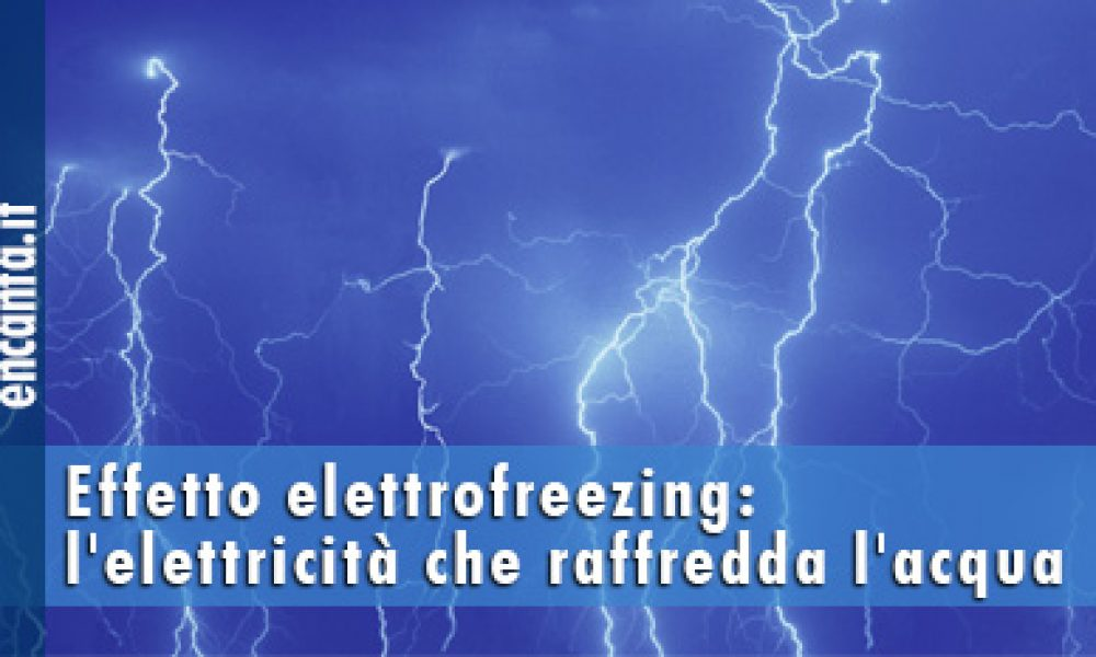 Effetto elettrofreezing: l'elettricità che raffredda l'acqua