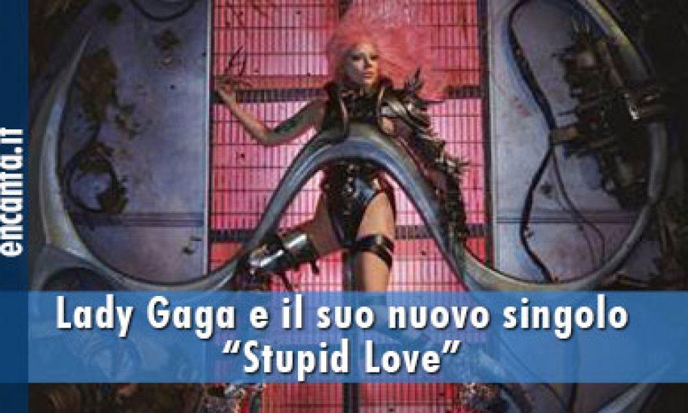"""Lady Gaga e il suo nuovo singolo """"Stupid Love"""""""