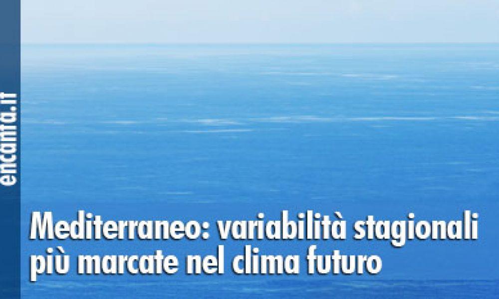 Mediterraneo: variabilità stagionali più marcate nel clima futuro
