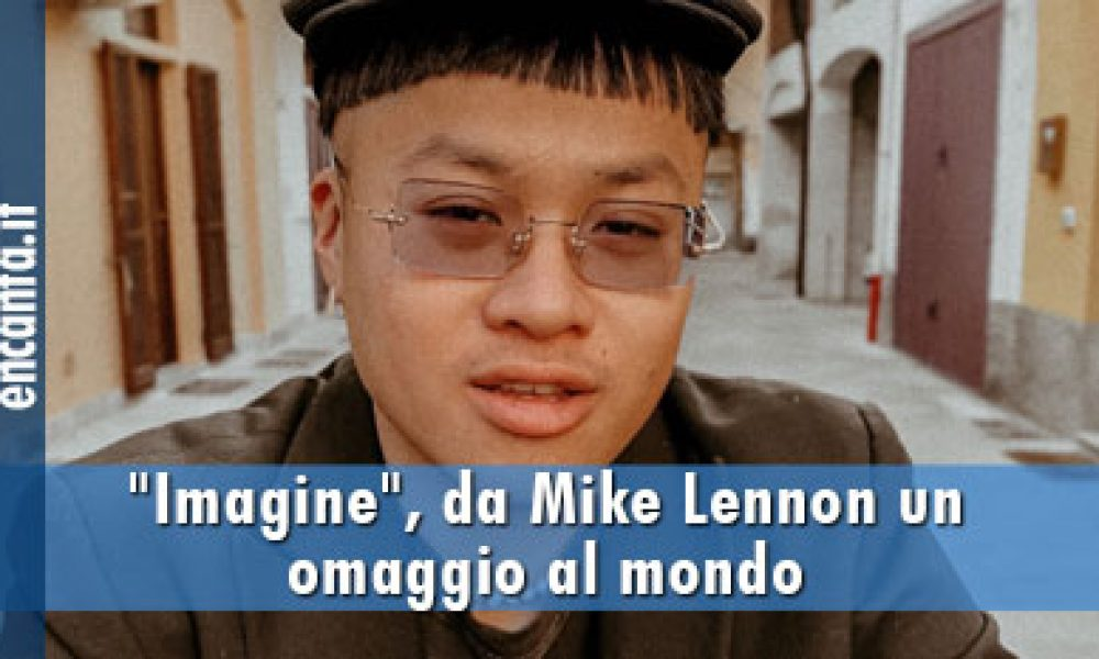 """Imagine"", da Mike Lennon un omaggio al mondo"