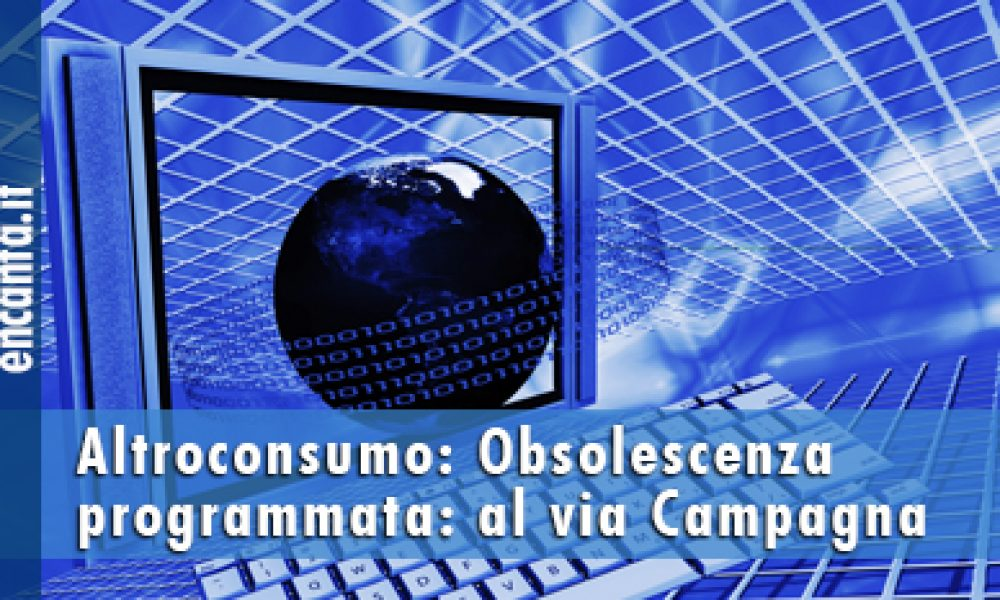 Obsolescenza programmata: al via la Campagna