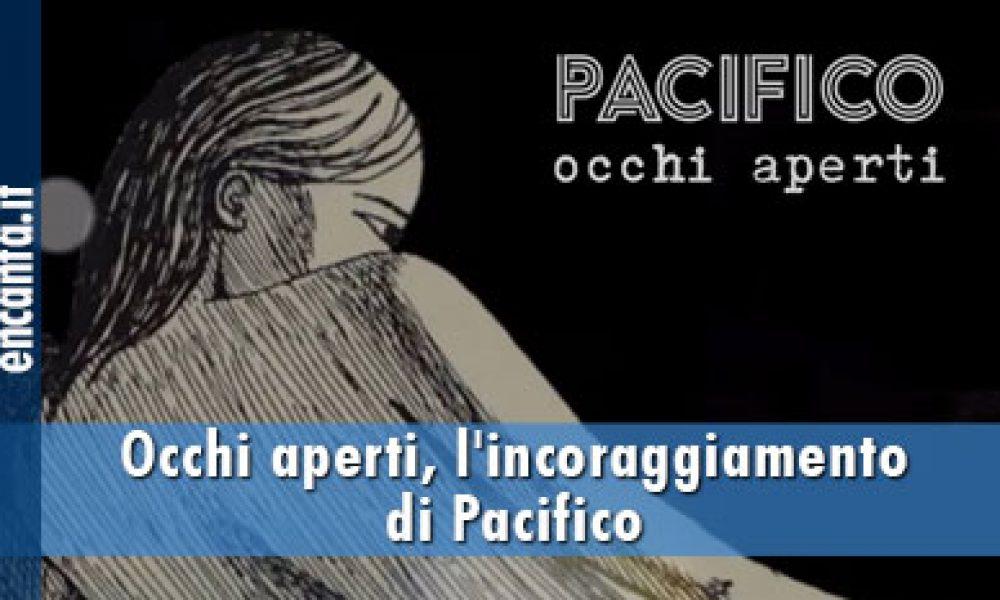 Occhi aperti, l'incoraggiamento di Pacifico