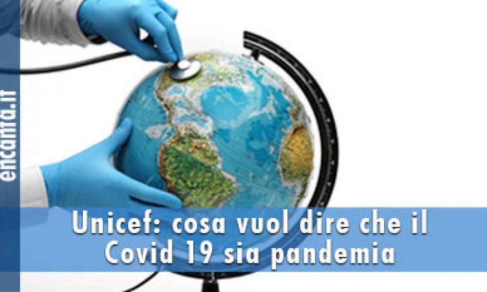 Unicef: cosa vuol dire che il Covid 19 sia pandemia