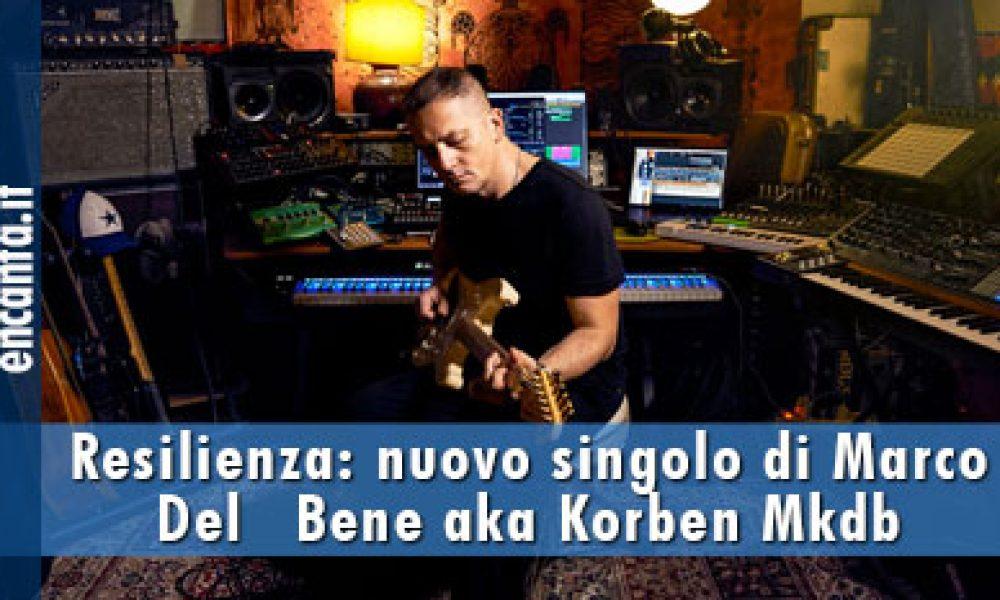 Resilienza: nuovo singolo di Marco Del Bene aka Korben Mkdb