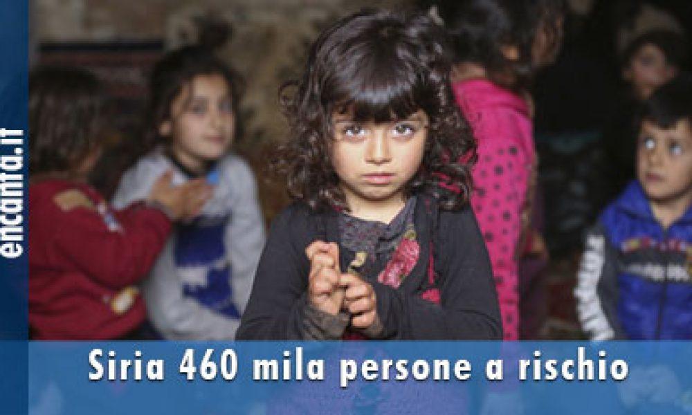 Siria 460 mila persone a rischio
