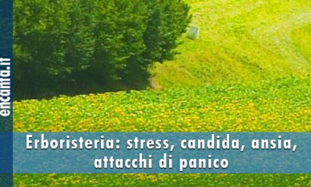 Erboristeria: stress, candida, ansia, attacchi di panico