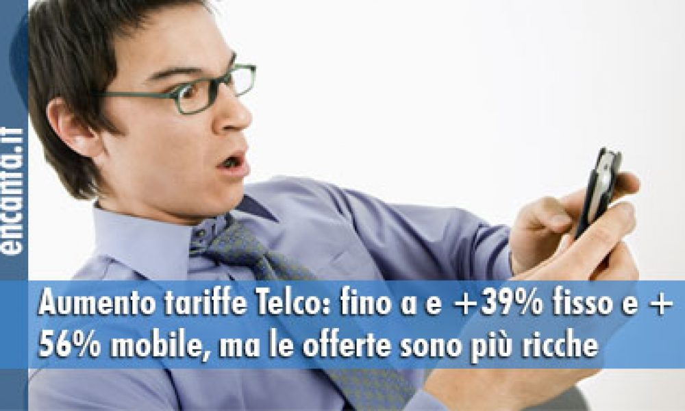 Aumento tariffe Telco: fino a e +39% fisso e + 56% mobile, ma le offerte sono più ricche