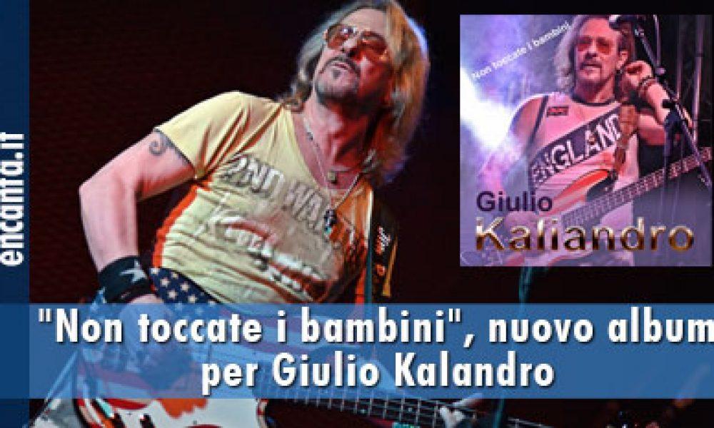 """""""Non toccate i bambini"""", nuovo album per Giulio Kalandro"""