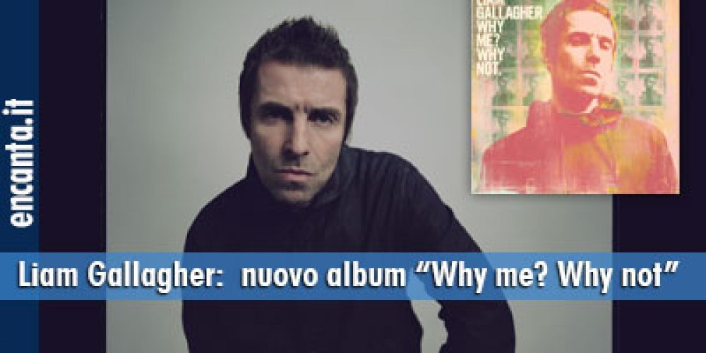 """Liam Gallagher:  nuovo album """"Why me? Why not"""""""