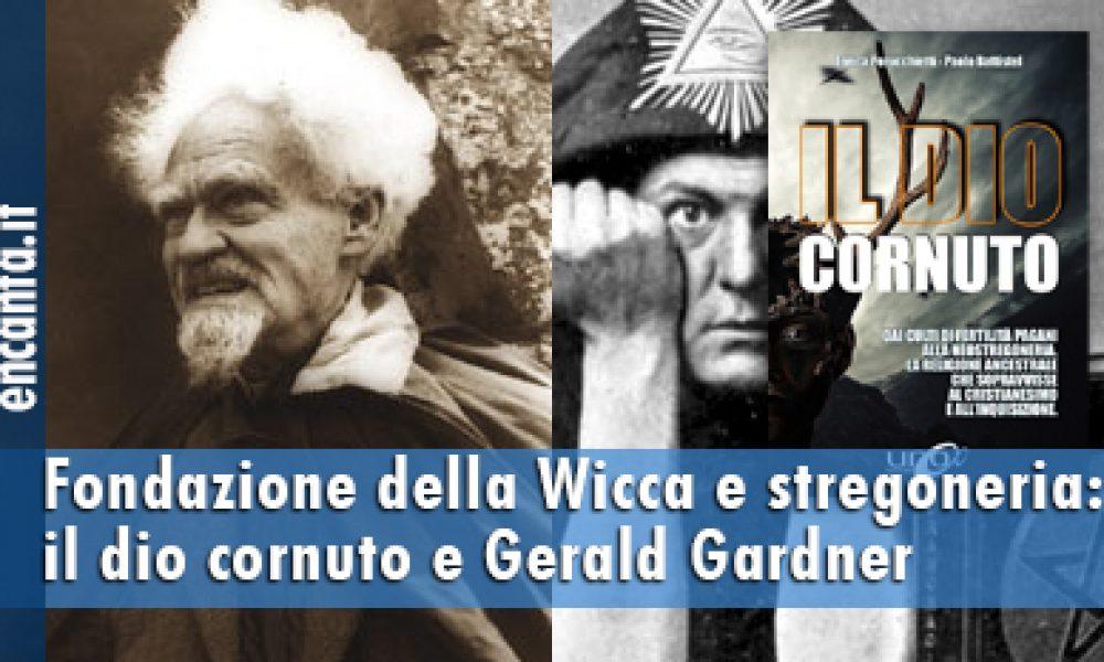 Fondazione della Wicca e stregoneria: il dio cornuto e Gerald Gardner