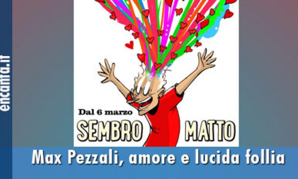 Max Pezzali, amore e lucida follia