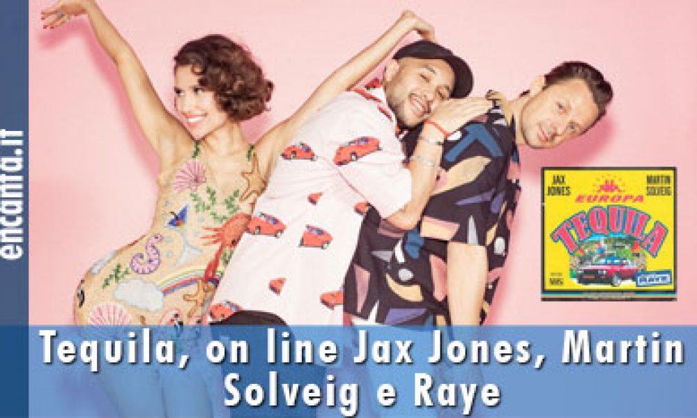 Tequila, on line Jax Jones, Martin Solveig e Raye