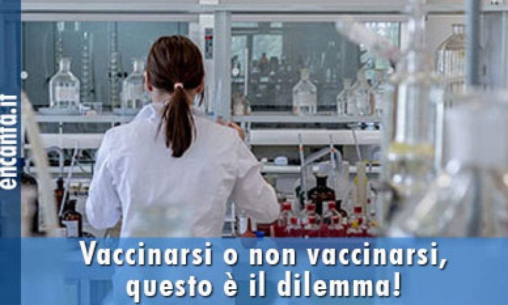Vaccinarsi o non vaccinarsi, questo è il dilemma!